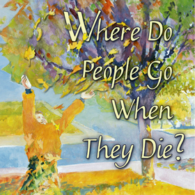 Where Do People Go When They Die, Mindy Avra Portnoy