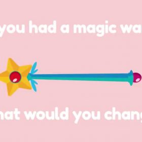 What would you wish for if you had a magic wand?